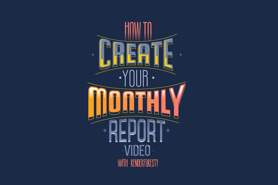 How to Create A Monthly Video Report